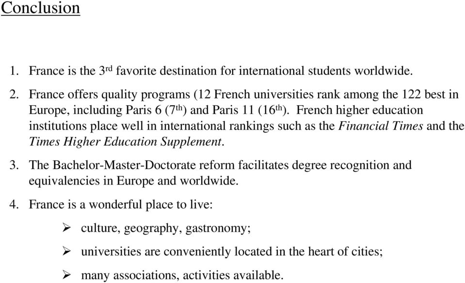 French higher education institutions place well in international rankings such as the Financial imes and the imes Higher ducation Supplement. 3.