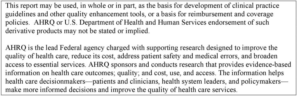 AHRQ is the lead Federal agency charged with supporting research designed to improve the quality of health care, reduce its cost, address patient safety and medical errors, and broaden access to