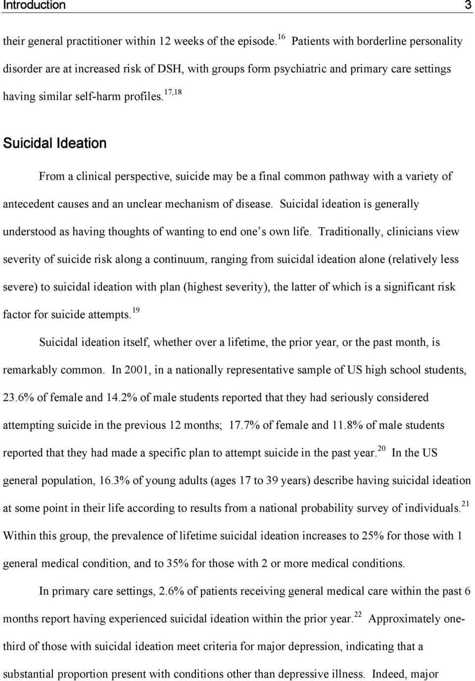17,18 Suicidal Ideation From a clinical perspective, suicide may be a final common pathway with a variety of antecedent causes and an unclear mechanism of disease.