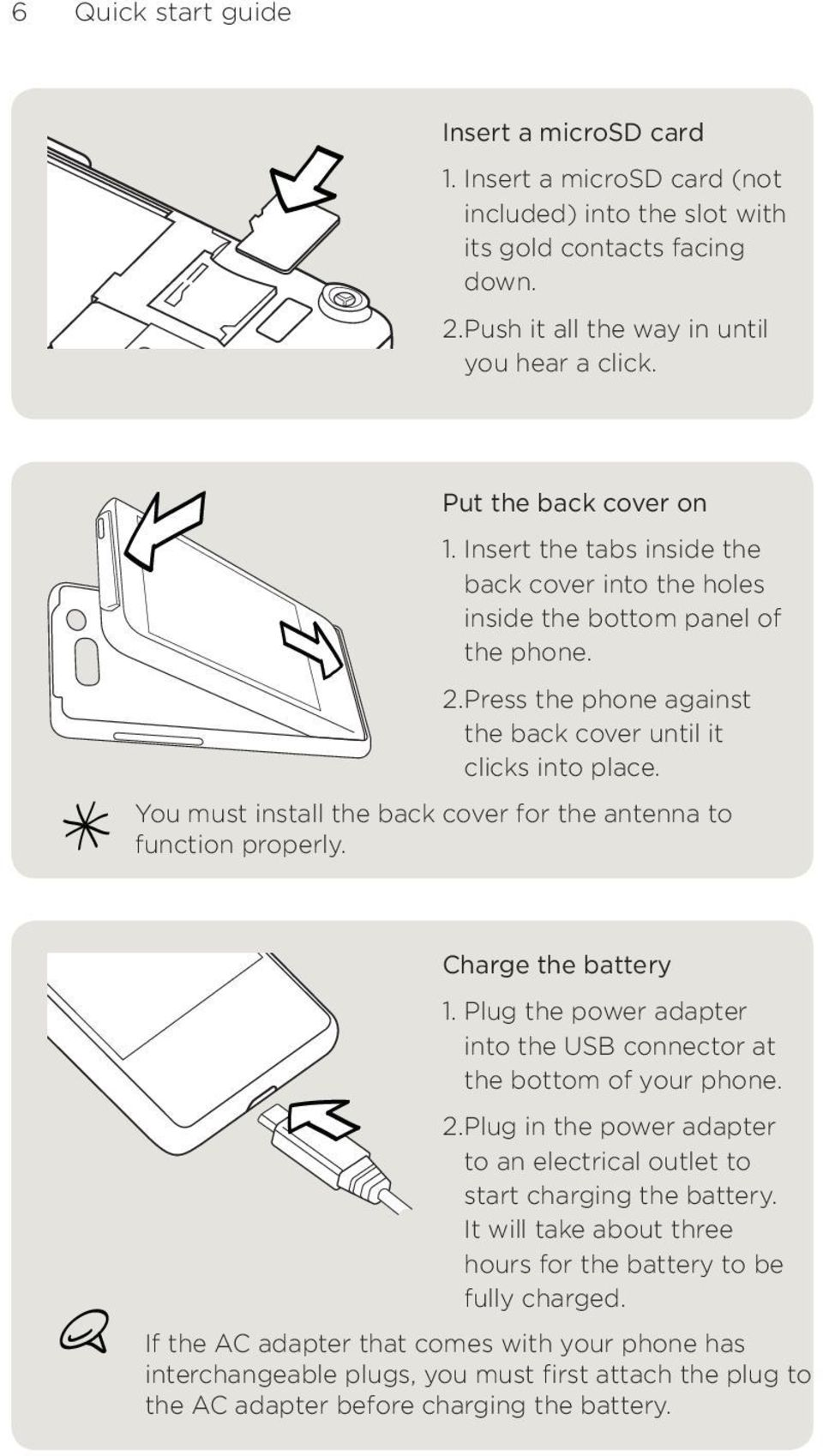 You must install the back cover for the antenna to function properly. Charge the battery 1. Plug the power adapter into the USB connector at the bottom of your phone.