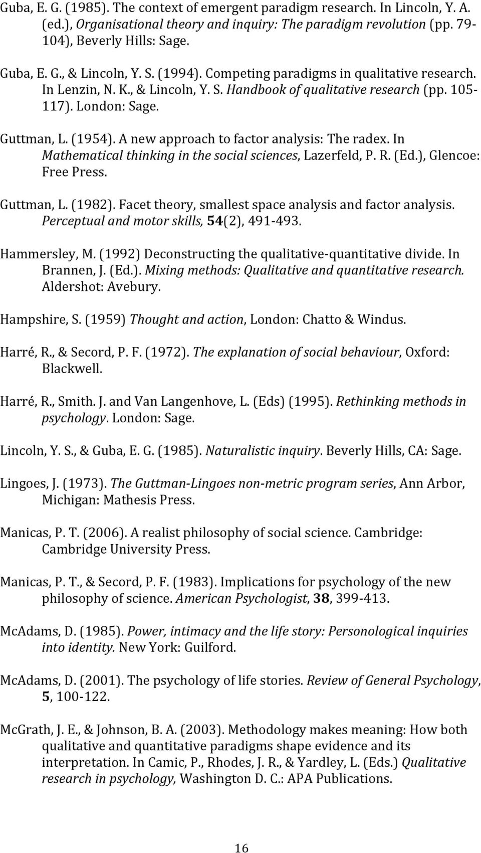 In Mathematicalthinkinginthesocialsciences,Lazerfeld,P.R.(Ed.),Glencoe: FreePress. Guttman,L.(1982).Facettheory,smallestspaceanalysisandfactoranalysis. Perceptualandmotorskills,54(2),491 493.