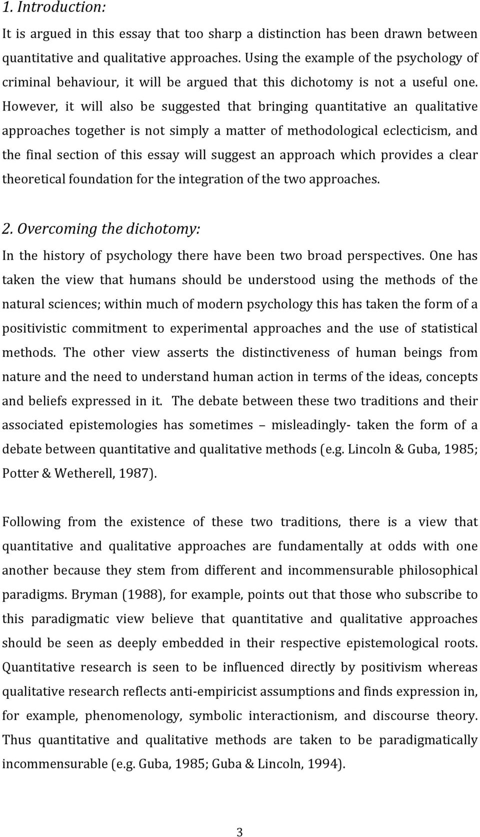 However, it will also be suggested that bringing quantitative an qualitative approaches together is not simply a matter of methodological eclecticism, and the final section of this essay will suggest