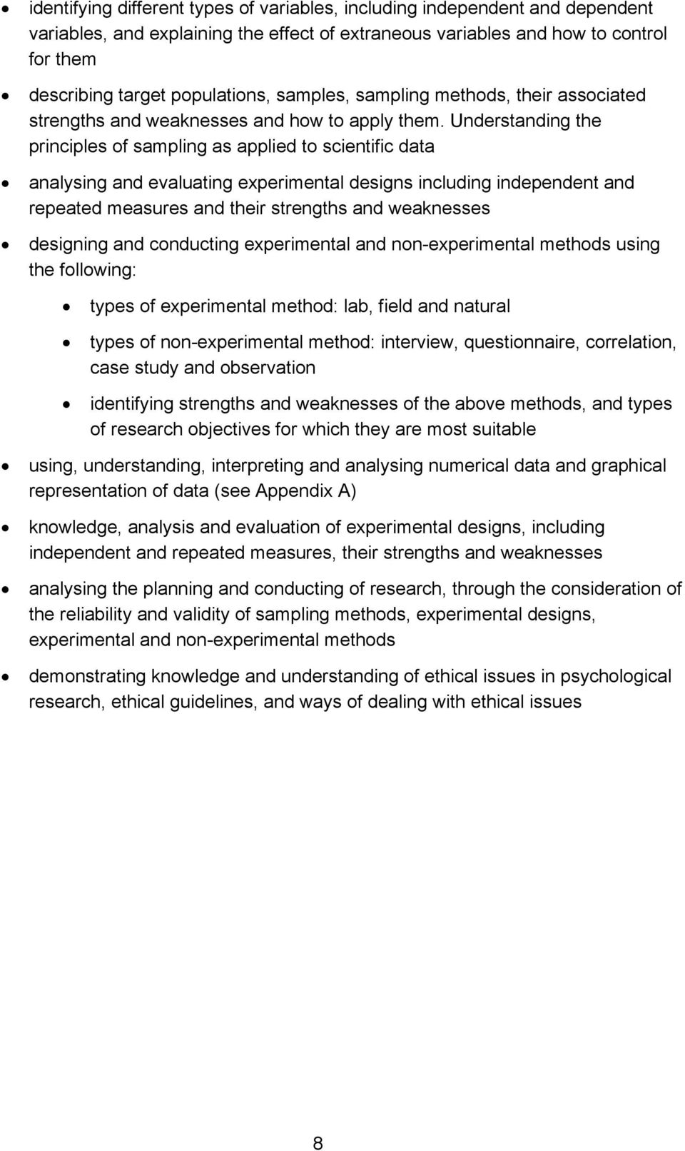 Understanding the principles of sampling as applied to scientific data analysing and evaluating experimental designs including independent and repeated measures and their strengths and weaknesses