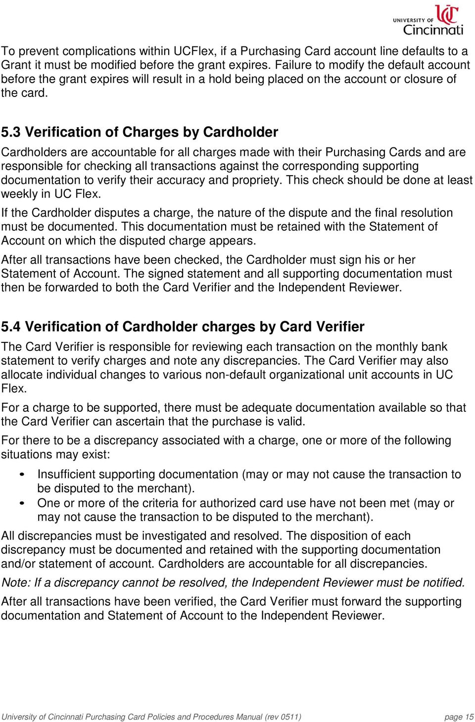 3 Verification of Charges by Cardholder Cardholders are accountable for all charges made with their Purchasing Cards and are responsible for checking all transactions against the corresponding