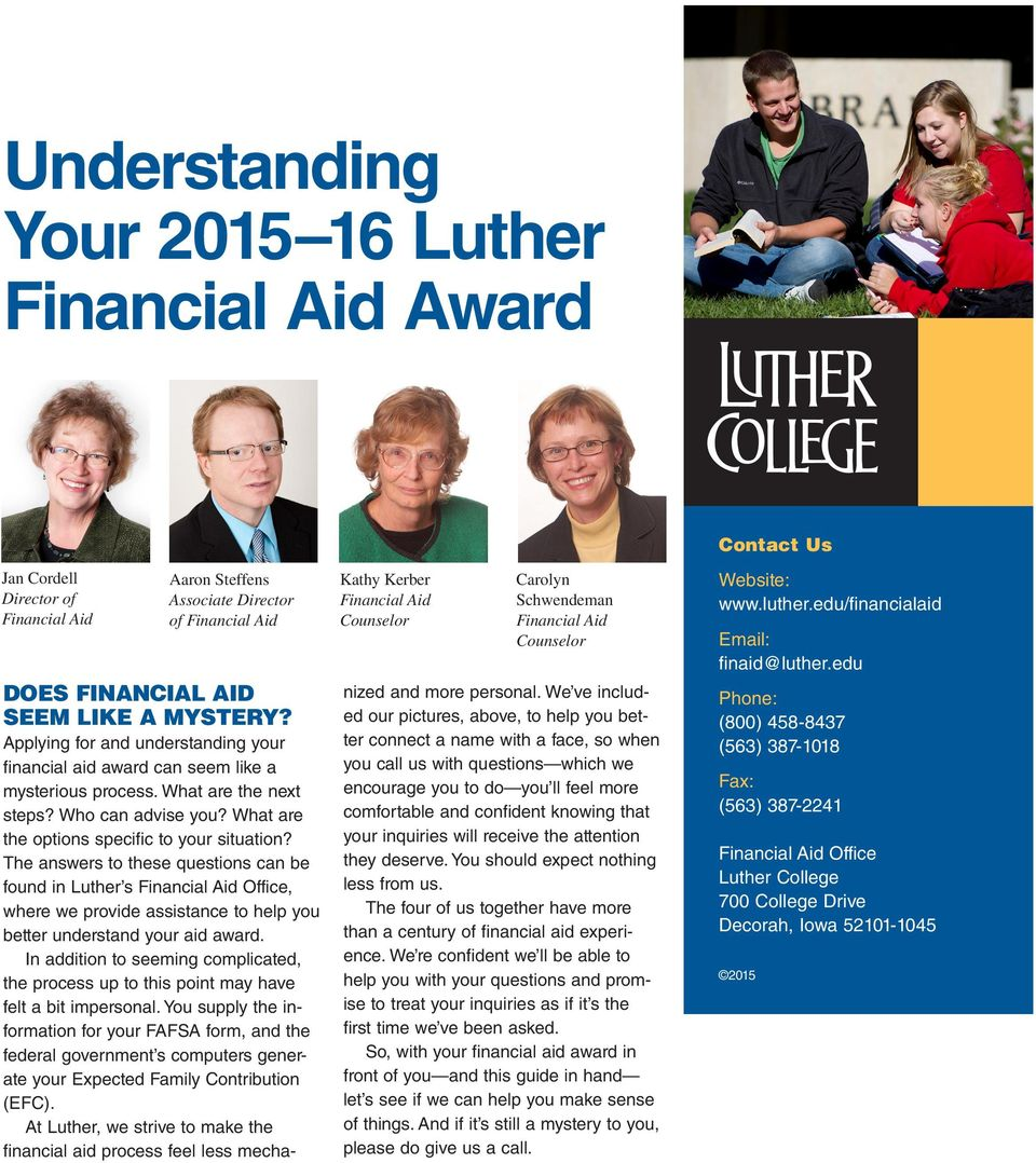 What are the options specific to your situation? The answers to these questions can be found in Luther s Financial Aid Office, where we provide assistance to help you better understand your aid award.