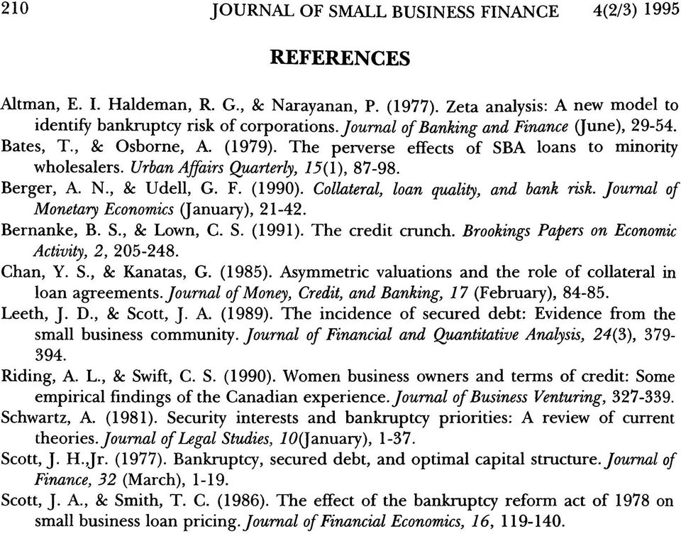 Collateral, loan quality, and bank risk. Journal of Monetary Economics (January), 21-42. Bernanke, B. S., & Lown, C. S. (1991). The credit crunch. Brookings Papers on Economic Activity, 2, 205-248.