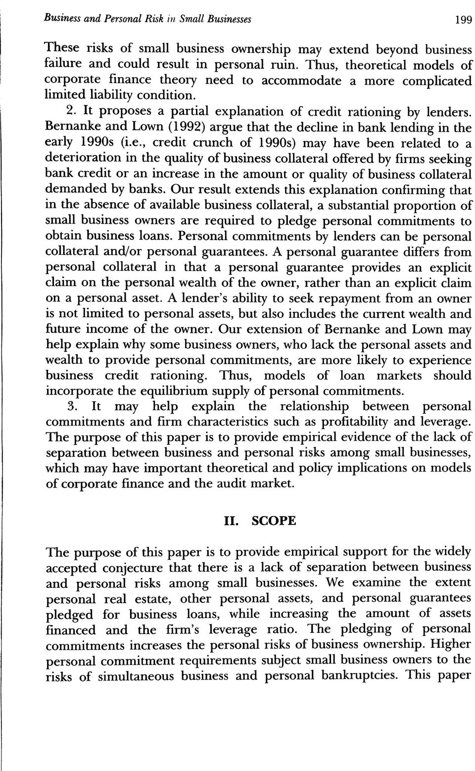 Bernanke and Lown (1992) argue that the decline in bank lending in the early 1990s (i.e., credit crunch of 1990s) may have been related to a deterioration in the quality of business collateral
