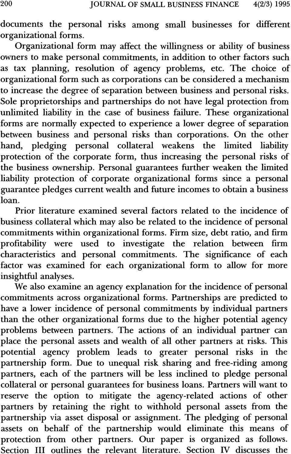The choice of organizational form such as corporations can be considered a mechanism to increase the degree of separation between business and personal risks.