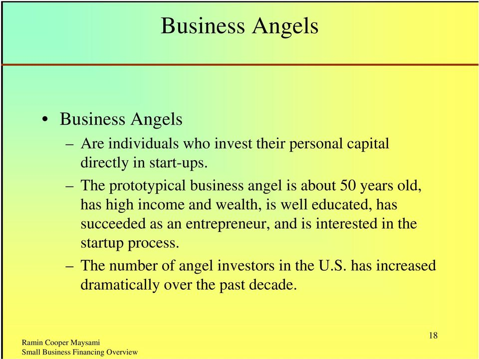 The prototypical business angel is about 50 years old, has high income and wealth, is well