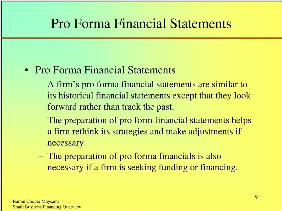 The preparation of pro form financial statements helps a firm rethink its strategies and make adjustments if