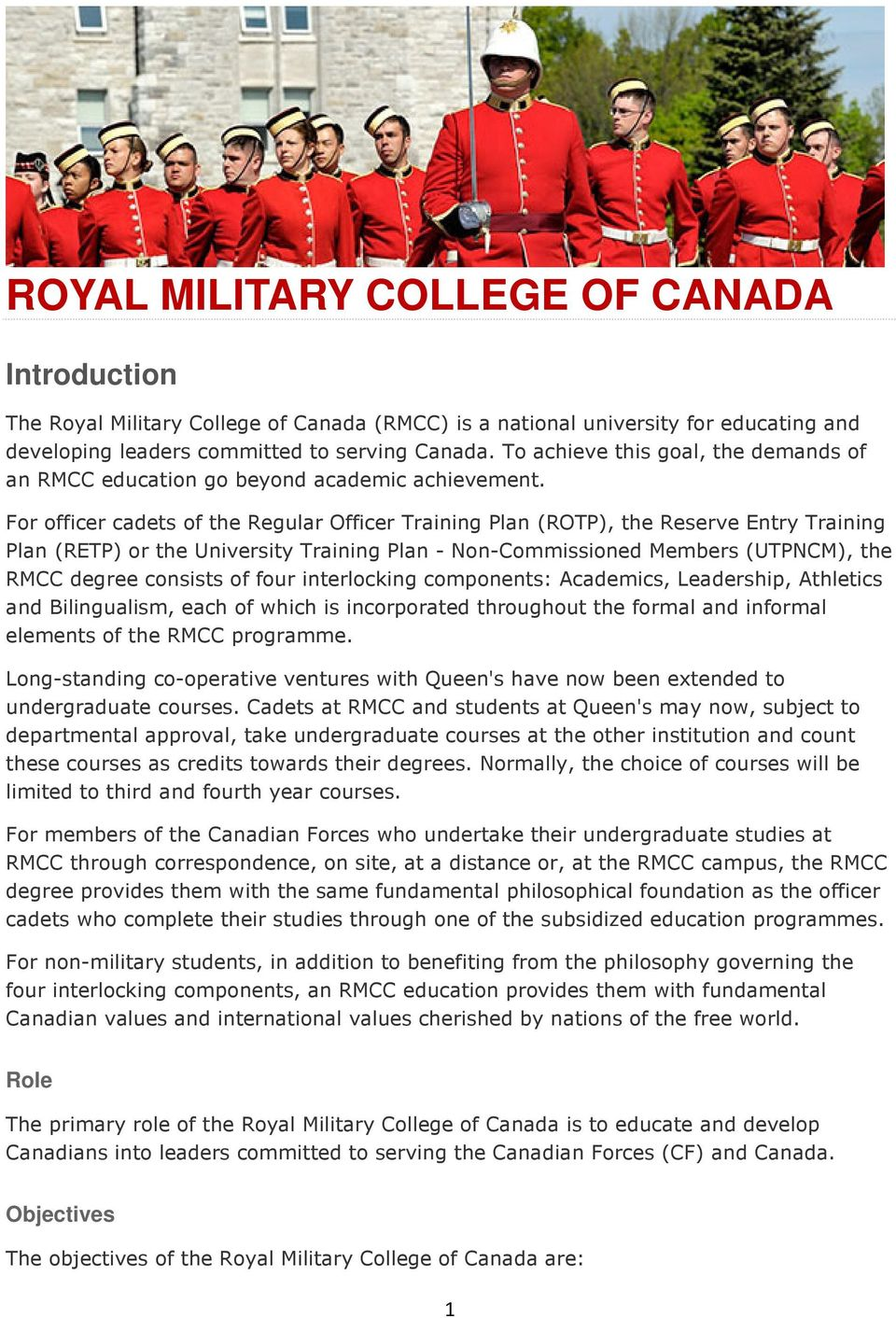 For officer cadets of the Regular Officer Training Plan (ROTP), the Reserve Entry Training Plan (RETP) or the University Training Plan - Non-Commissioned Members (UTPNCM), the RMCC degree consists of