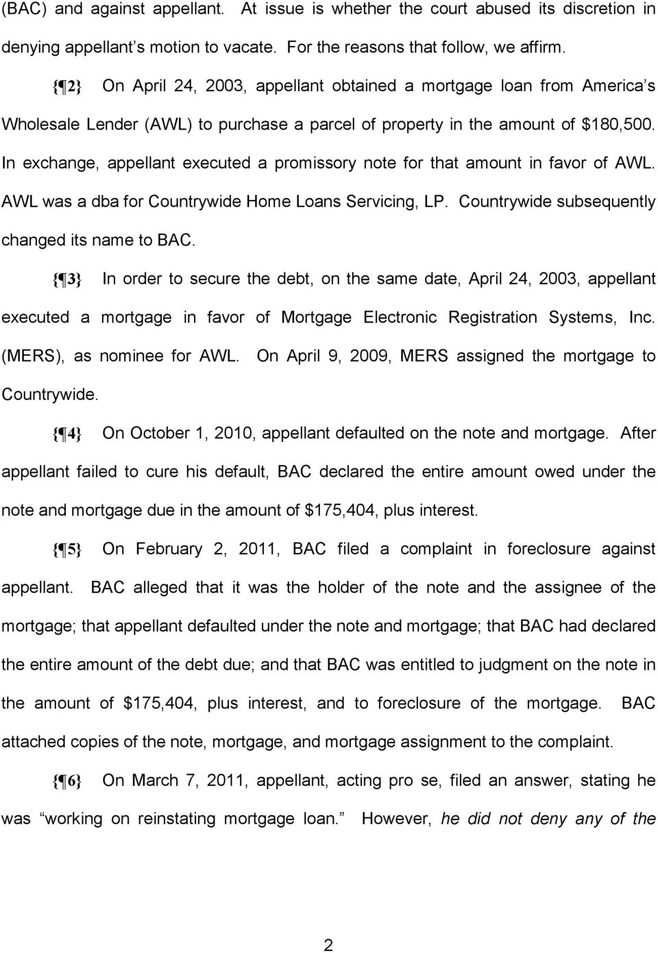 In exchange, appellant executed a promissory note for that amount in favor of AWL. AWL was a dba for Countrywide Home Loans Servicing, LP. Countrywide subsequently changed its name to BAC.