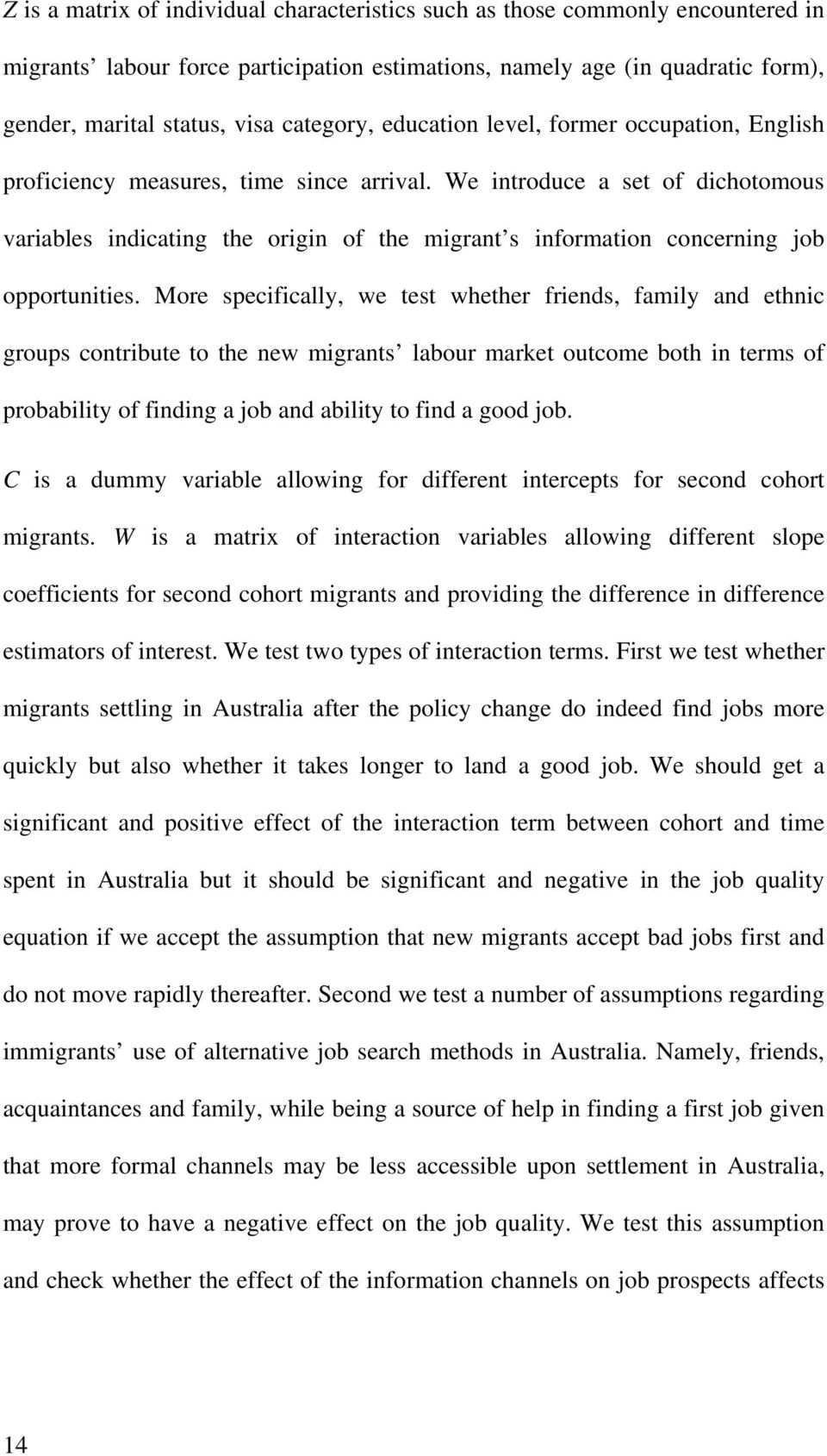 We introduce a set of dichotomous variables indicating the origin of the migrant s information concerning job opportunities.