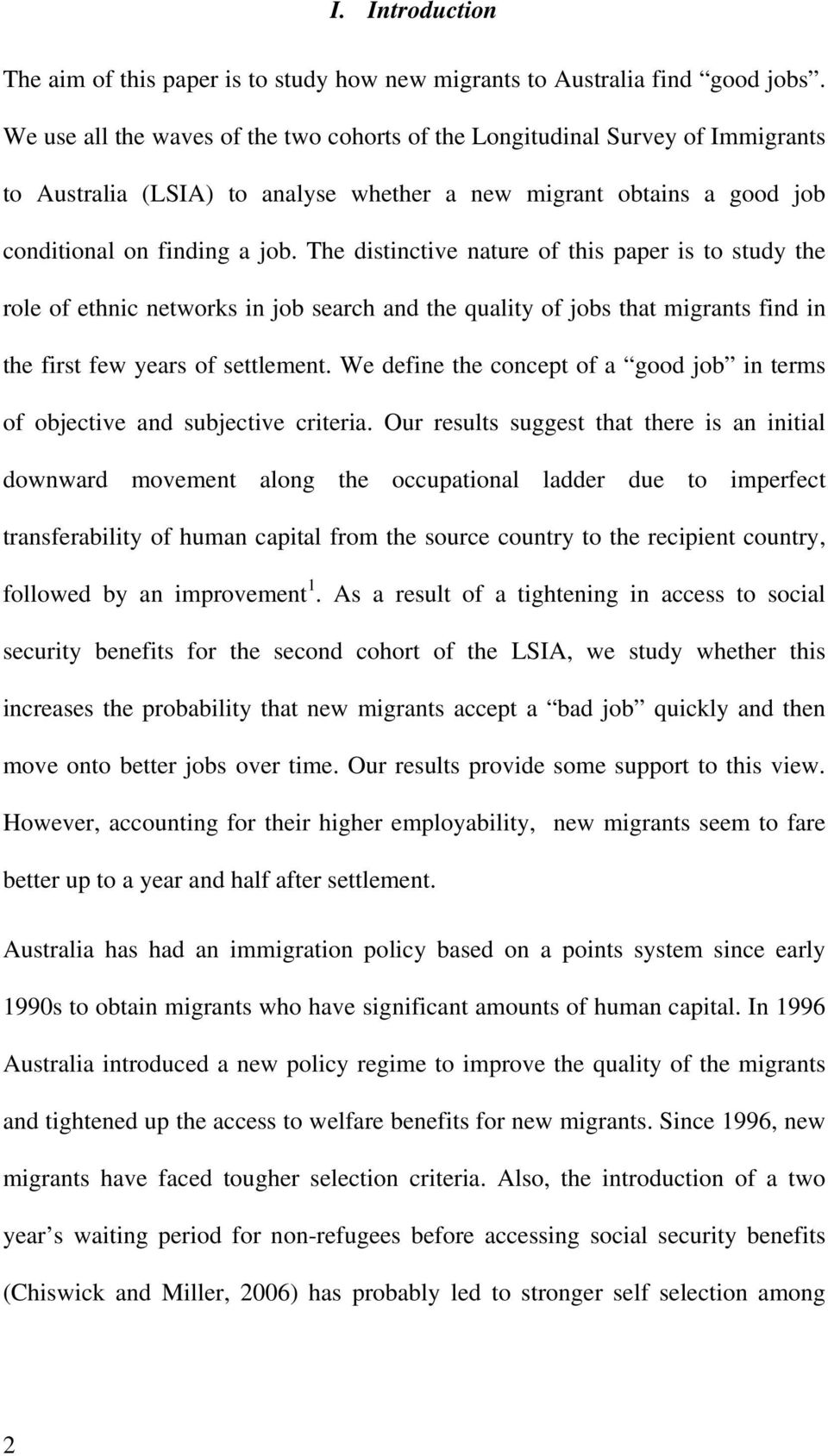 The distinctive nature of this paper is to study the role of ethnic networks in job search and the quality of jobs that migrants find in the first few years of settlement.