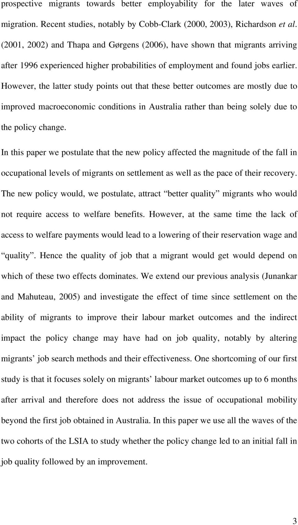 However, the latter study points out that these better outcomes are mostly due to improved macroeconomic conditions in Australia rather than being solely due to the policy change.