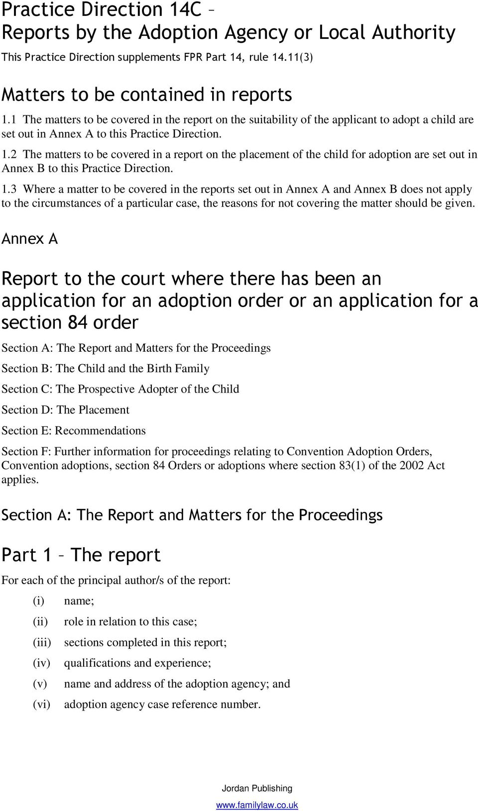 2 The matters to be covered in a report on the placement of the child for adoption are set out in Annex B to this Practice Direction. 1.