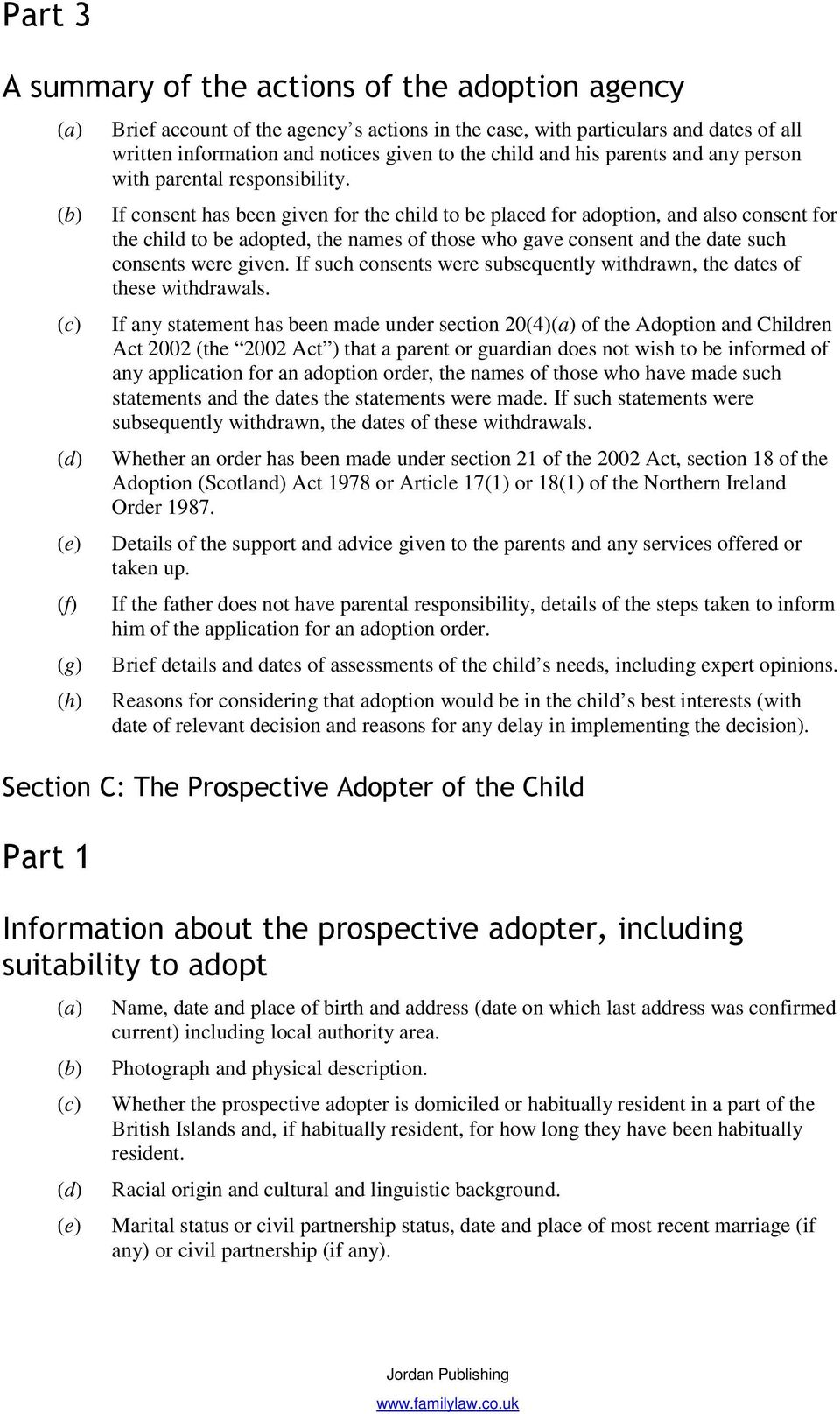 If consent has been given for the child to be placed for adoption, and also consent for the child to be adopted, the names of those who gave consent and the date such consents were given.