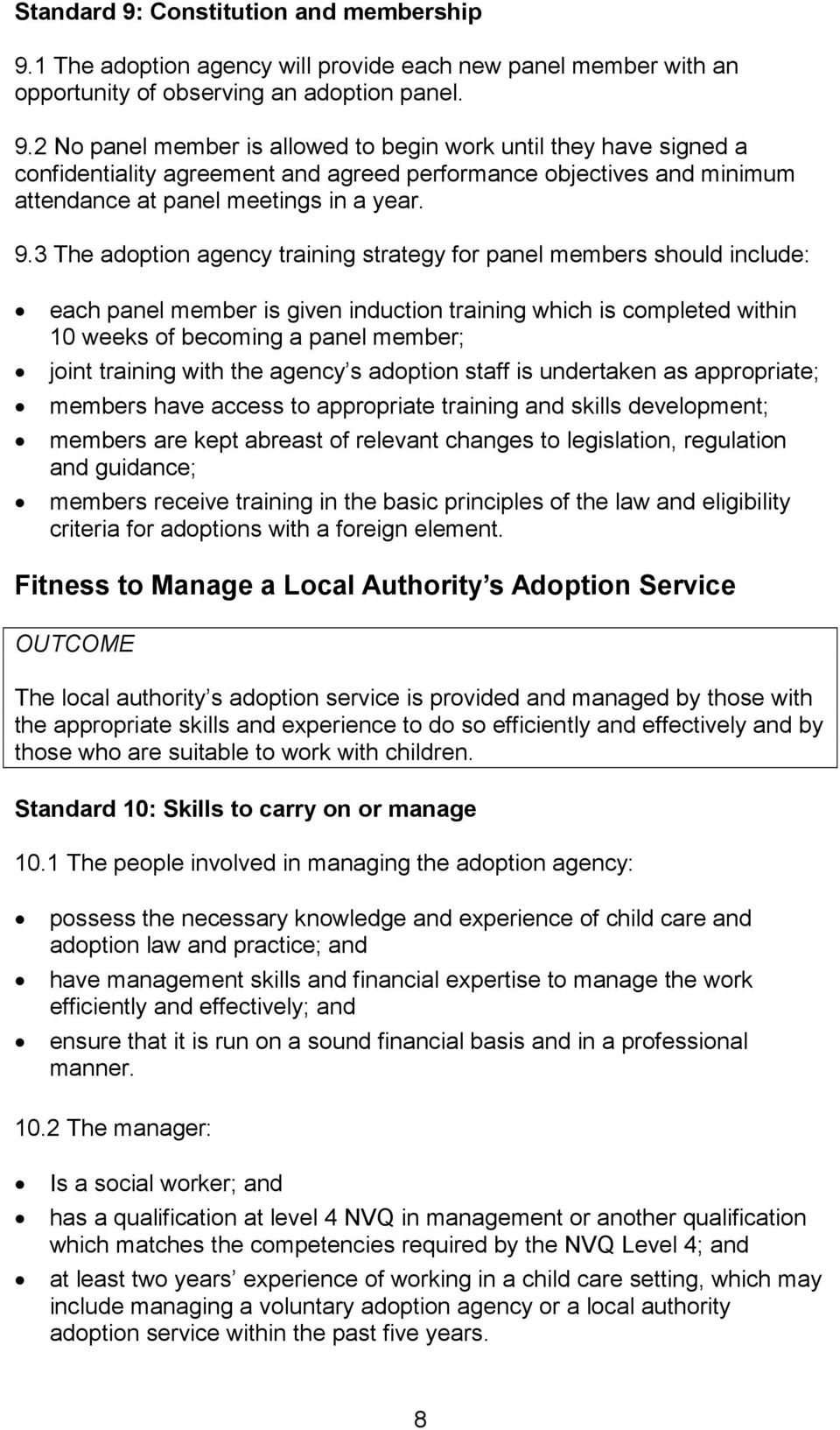 with the agency s adoption staff is undertaken as appropriate; members have access to appropriate training and skills development; members are kept abreast of relevant changes to legislation,
