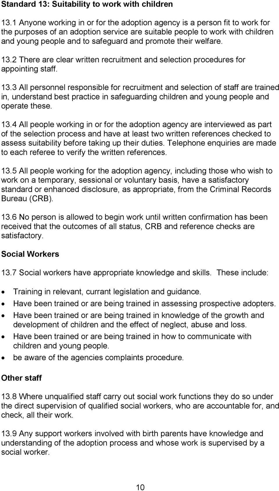 their welfare. 13.2 There are clear written recruitment and selection procedures for appointing staff. 13.3 All personnel responsible for recruitment and selection of staff are trained in, understand best practice in safeguarding children and young people and operate these.