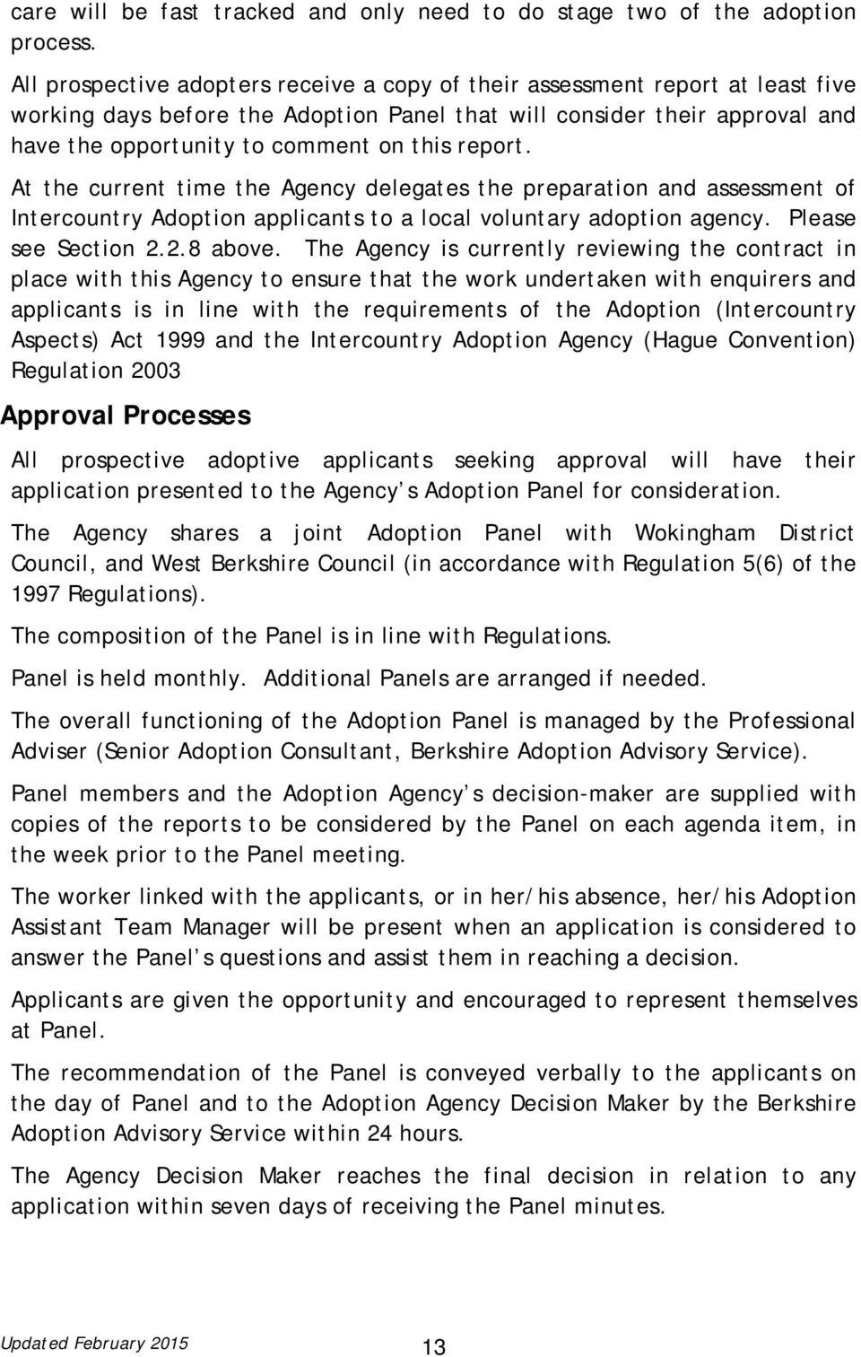 report. At the current time the Agency delegates the preparation and assessment of Intercountry Adoption applicants to a local voluntary adoption agency. Please see Section 2.2.8 above.