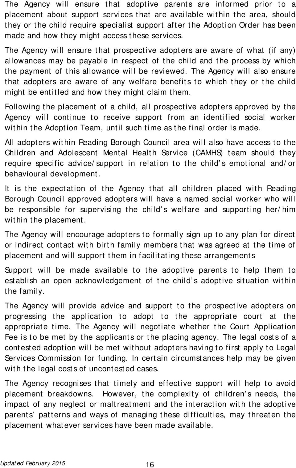 The Agency will ensure that prospective adopters are aware of what (if any) allowances may be payable in respect of the child and the process by which the payment of this allowance will be reviewed.