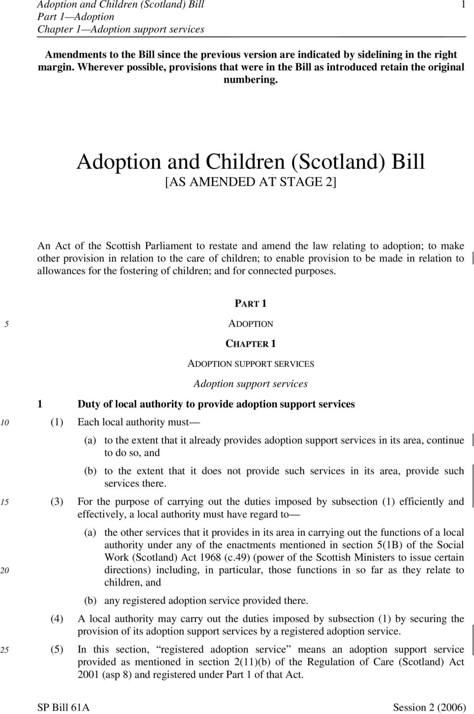 Adoption and Children (Scotland) Bill [AS AMENDED AT STAGE 2] An Act of the Scottish Parliament to restate and amend the law relating to adoption; to make other provision in relation to the care of