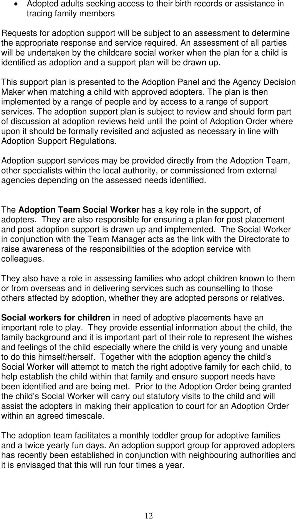 This support plan is presented to the Adoption Panel and the Agency Decision Maker when matching a child with approved adopters.