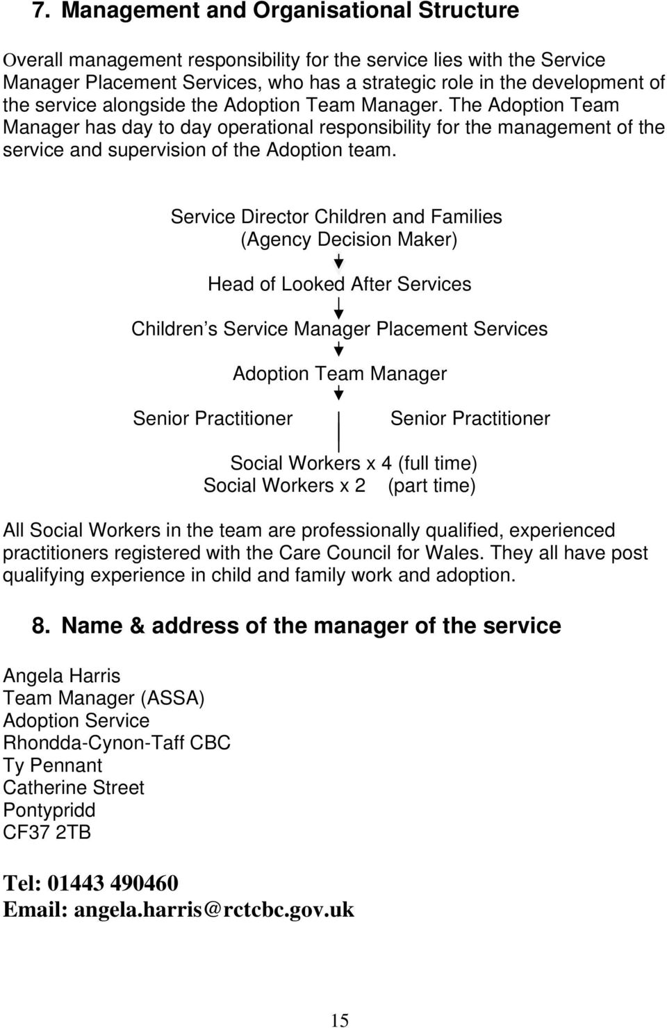 Service Director Children and Families (Agency Decision Maker) Head of Looked After Services Children s Service Manager Placement Services Adoption Team Manager Senior Practitioner Senior