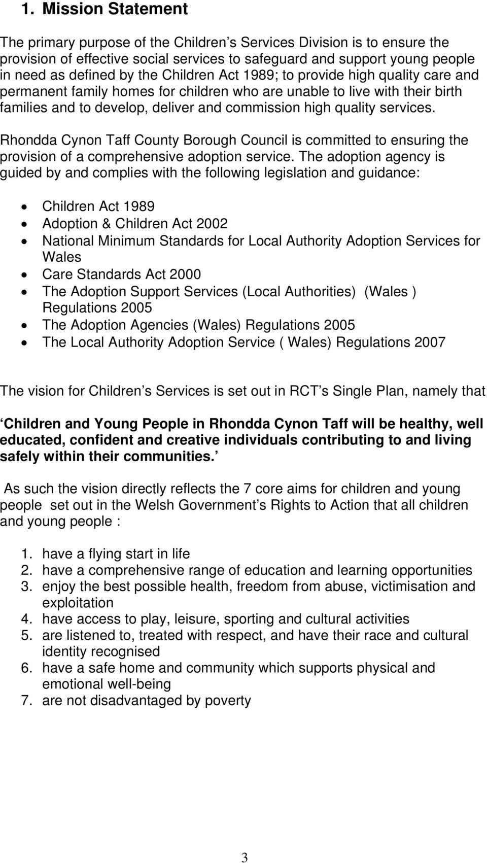 Rhondda Cynon Taff County Borough Council is committed to ensuring the provision of a comprehensive adoption service.