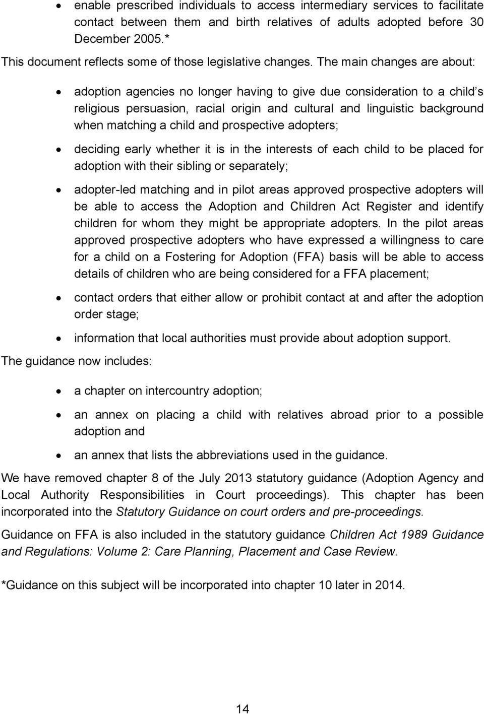 The main changes are about: adoption agencies no longer having to give due consideration to a child s religious persuasion, racial origin and cultural and linguistic background when matching a child