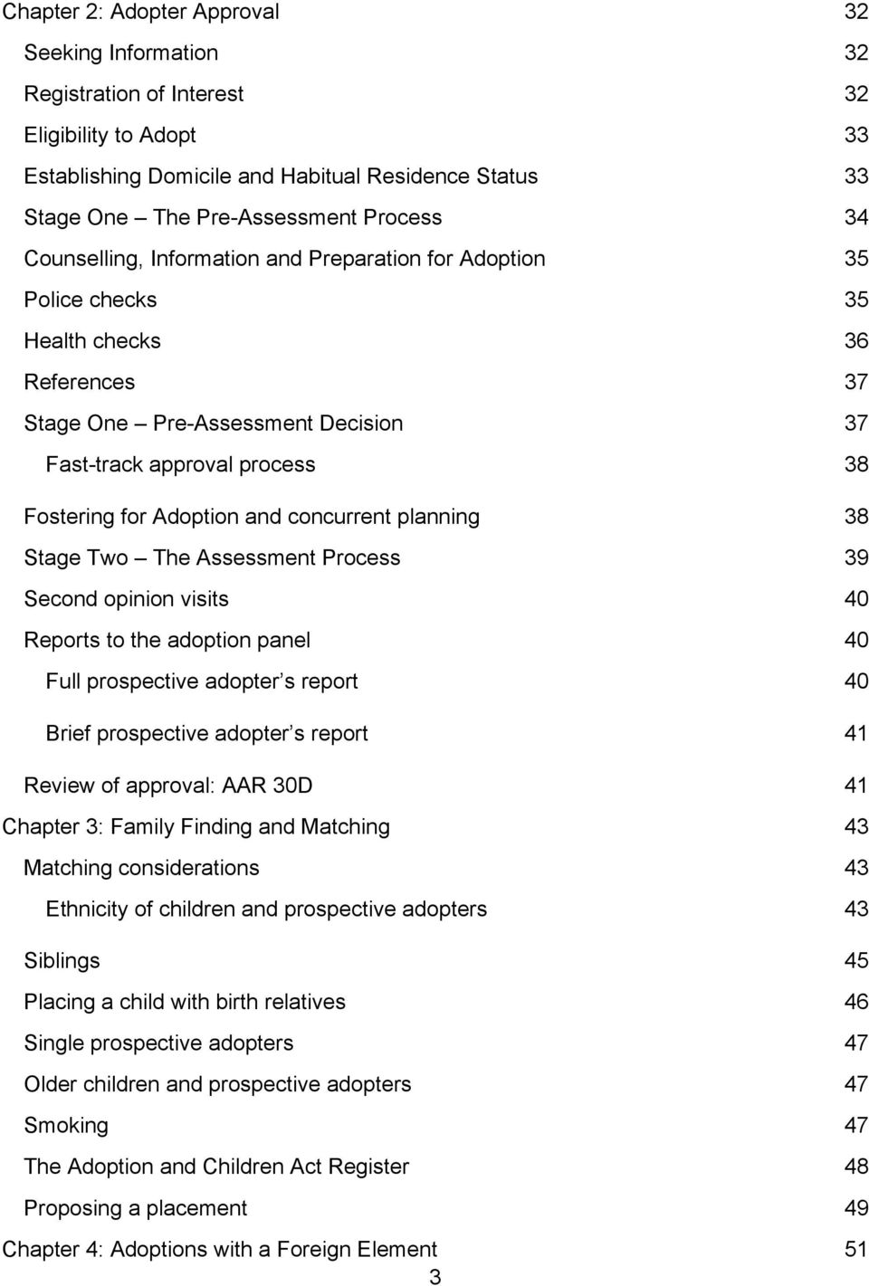 and concurrent planning 38 Stage Two The Assessment Process 39 Second opinion visits 40 Reports to the adoption panel 40 Full prospective adopter s report 40 Brief prospective adopter s report 41