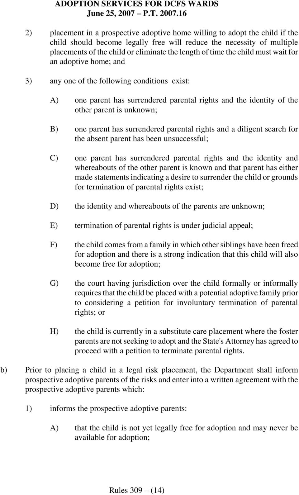 parent has surrendered parental rights and a diligent search for the absent parent has been unsuccessful; C) one parent has surrendered parental rights and the identity and whereabouts of the other