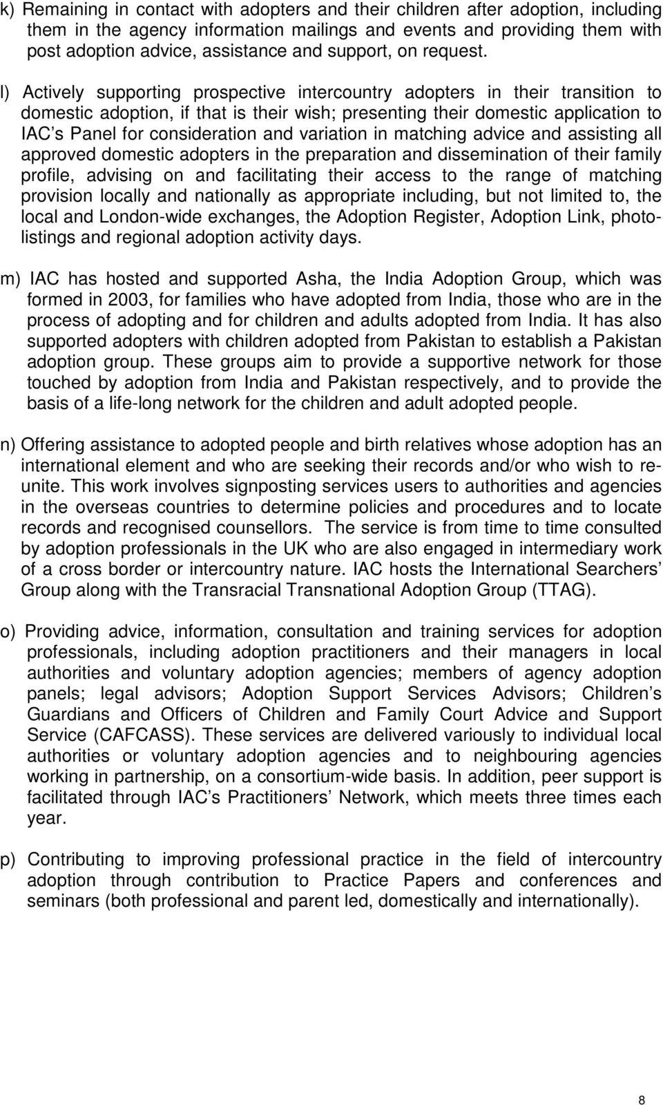 l) Actively supporting prospective intercountry adopters in their transition to domestic adoption, if that is their wish; presenting their domestic application to IAC s Panel for consideration and