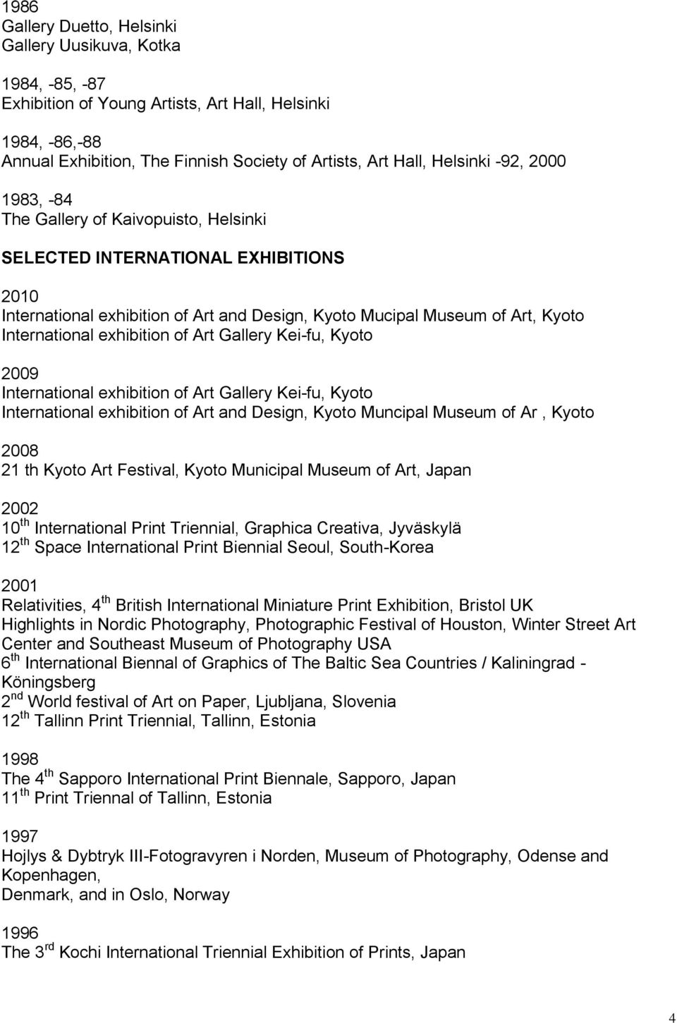 exhibition of Art Gallery Kei-fu, Kyoto 2009 International exhibition of Art Gallery Kei-fu, Kyoto International exhibition of Art and Design, Kyoto Muncipal Museum of Ar, Kyoto 2008 21 th Kyoto Art