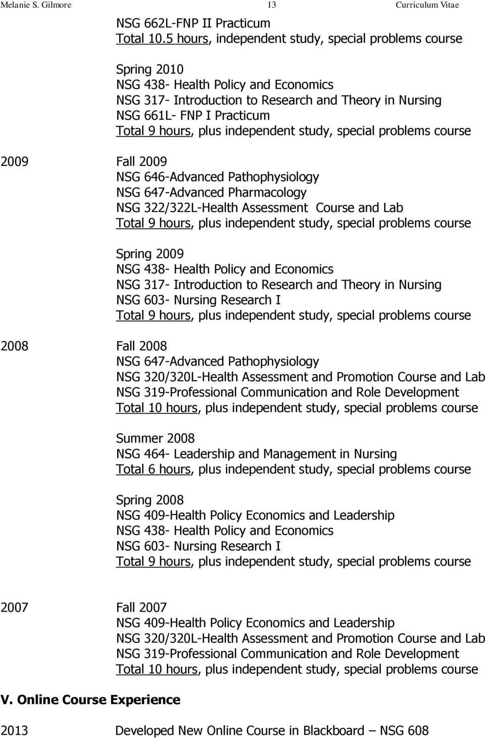 plus independent study, special problems course 2009 Fall 2009 NSG 646-Advanced Pathophysiology NSG 647-Advanced Pharmacology NSG 322/322L-Health Assessment Course and Lab Total 9 hours, plus