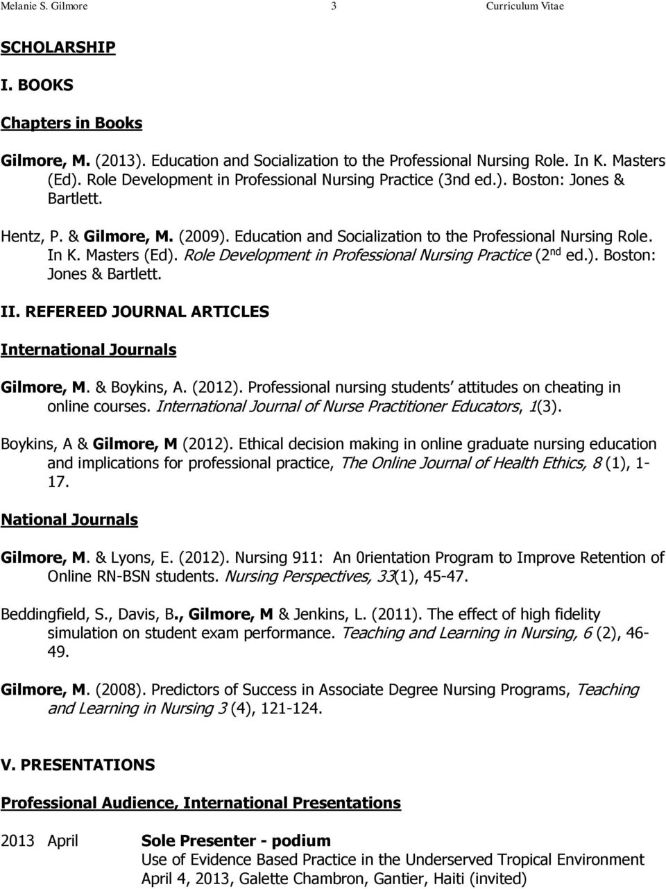 Role Development in Professional Nursing Practice (2 nd ed.). Boston: Jones & Bartlett. II. REFEREED JOURNAL ARTICLES International Journals Gilmore, M. & Boykins, A. (2012).