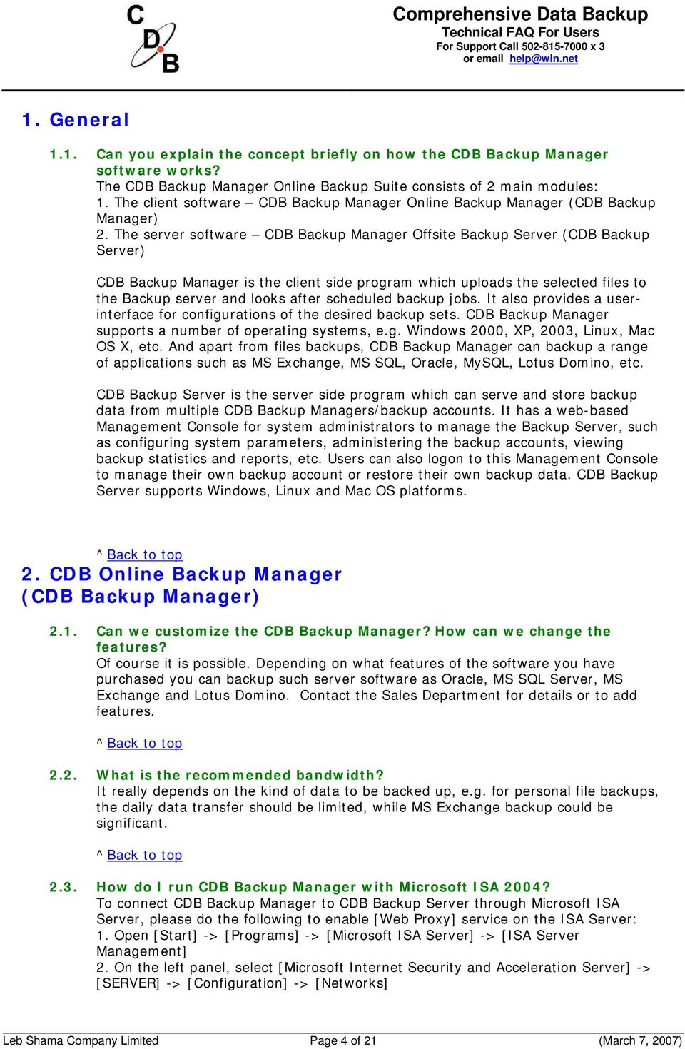 The server software CDB Backup Manager Offsite Backup Server (CDB Backup Server) CDB Backup Manager is the client side program which uploads the selected files to the Backup server and looks after