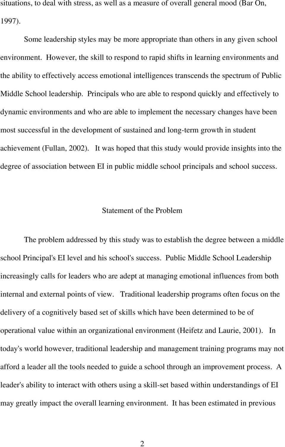 Principals who are able to respond quickly and effectively to dynamic environments and who are able to implement the necessary changes have been most successful in the development of sustained and