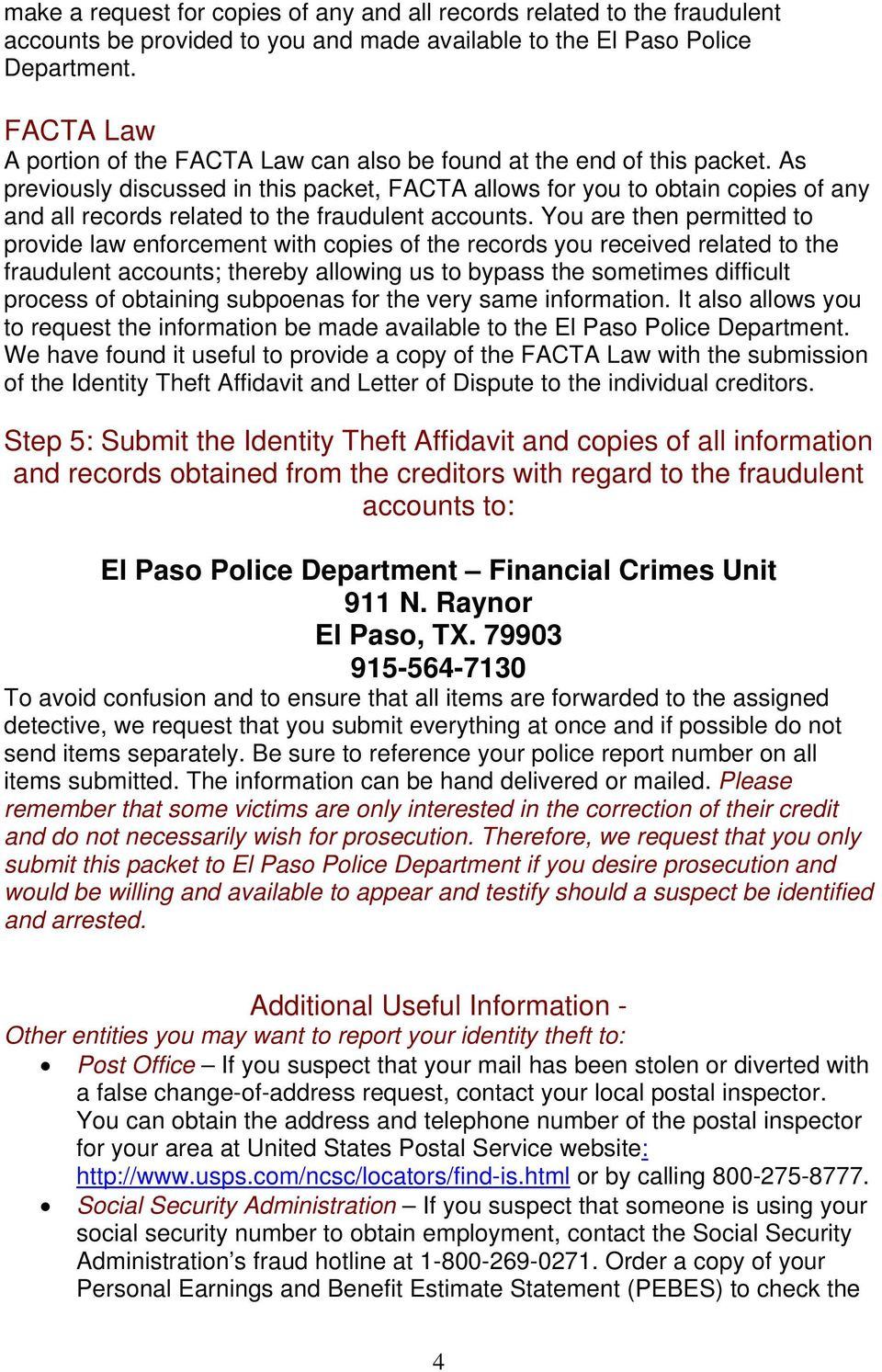 As previously discussed in this packet, FACTA allows for you to obtain copies of any and all records related to the fraudulent accounts.