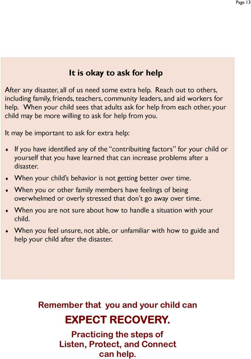 It may be important to ask for extra help: 2 If you have identified any of the contribuiting factors for your child or yourself that you have learned that can increase problems after a disaster.