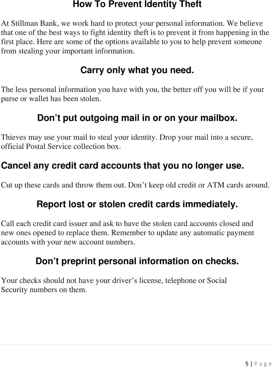 Here are some of the options available to you to help prevent someone from stealing your important information. Carry only what you need.