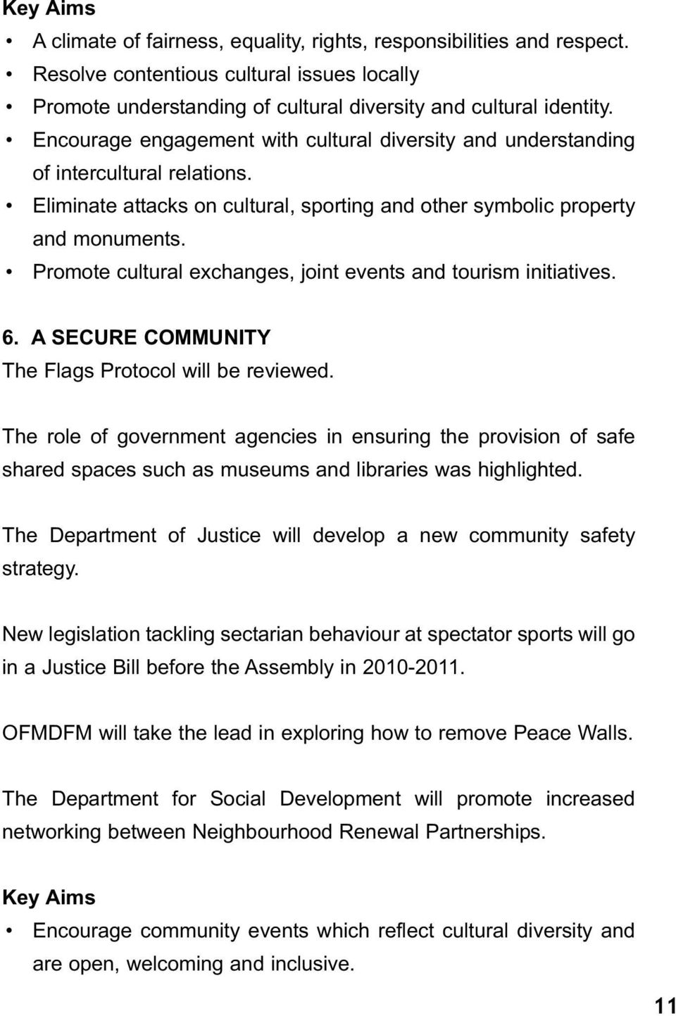Promote cultural exchanges, joint events and tourism initiatives. 6. A SECURE COMMUNITY The Flags Protocol will be reviewed.