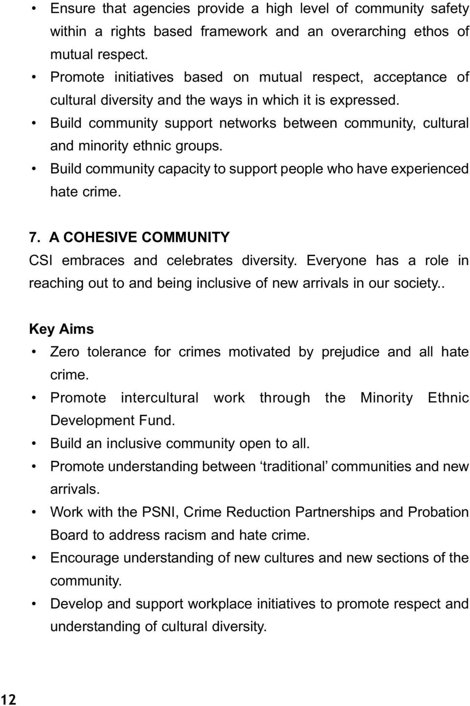 Build community support networks between community, cultural and minority ethnic groups. Build community capacity to support people who have experienced hate crime. 7.