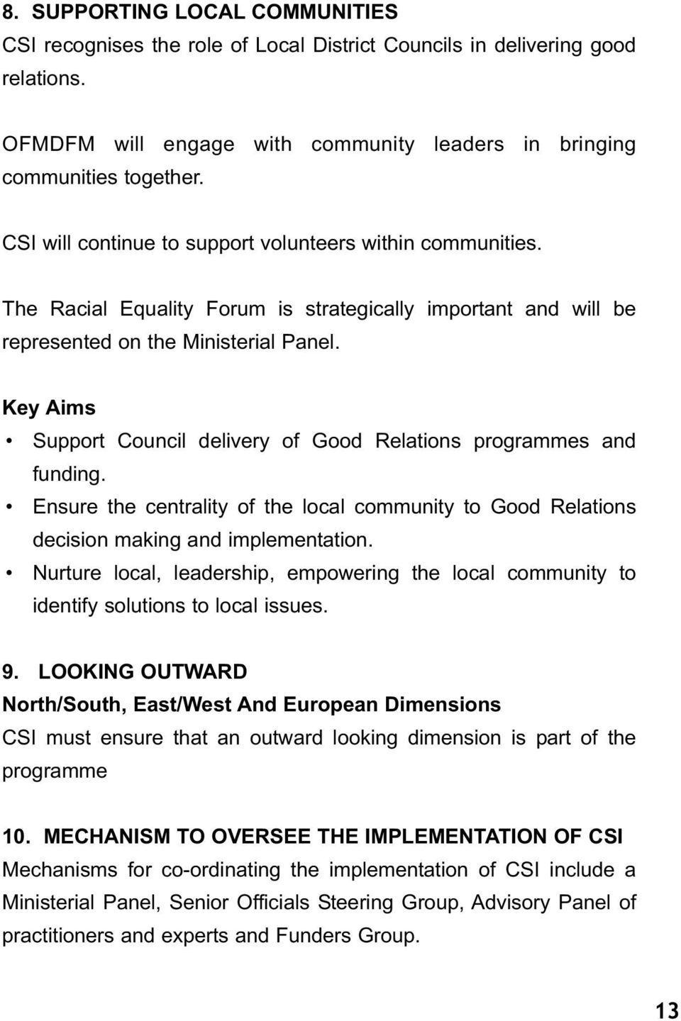 Key Aims Support Council delivery of Good Relations programmes and funding. Ensure the centrality of the local community to Good Relations decision making and implementation.