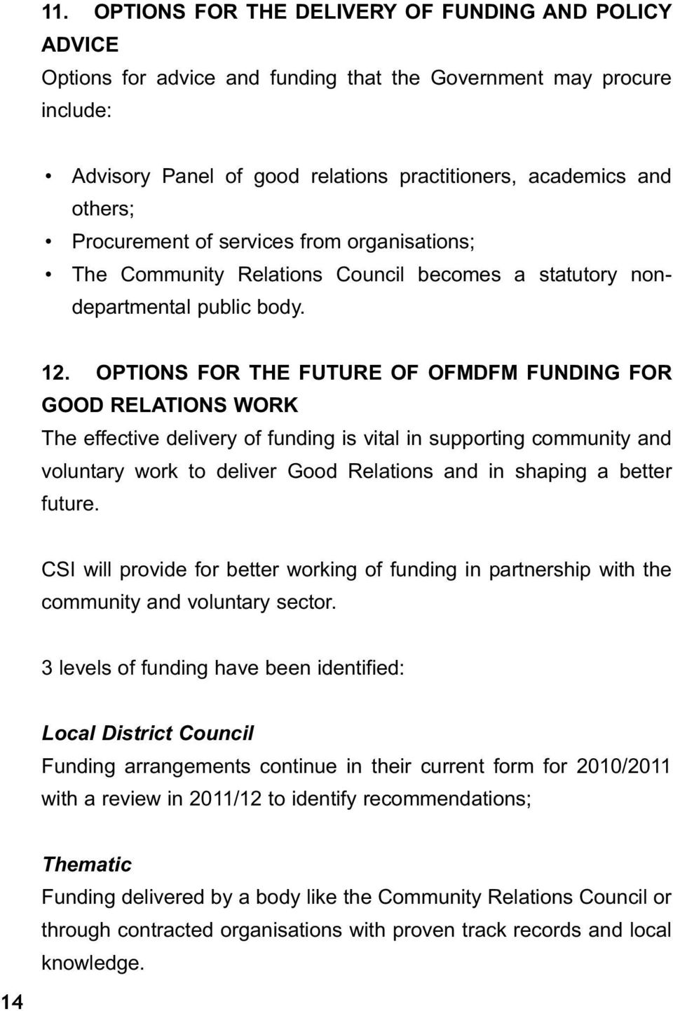 OPTIONS FOR THE FUTURE OF OFMDFM FUNDING FOR GOOD RELATIONS WORK The effective delivery of funding is vital in supporting community and voluntary work to deliver Good Relations and in shaping a