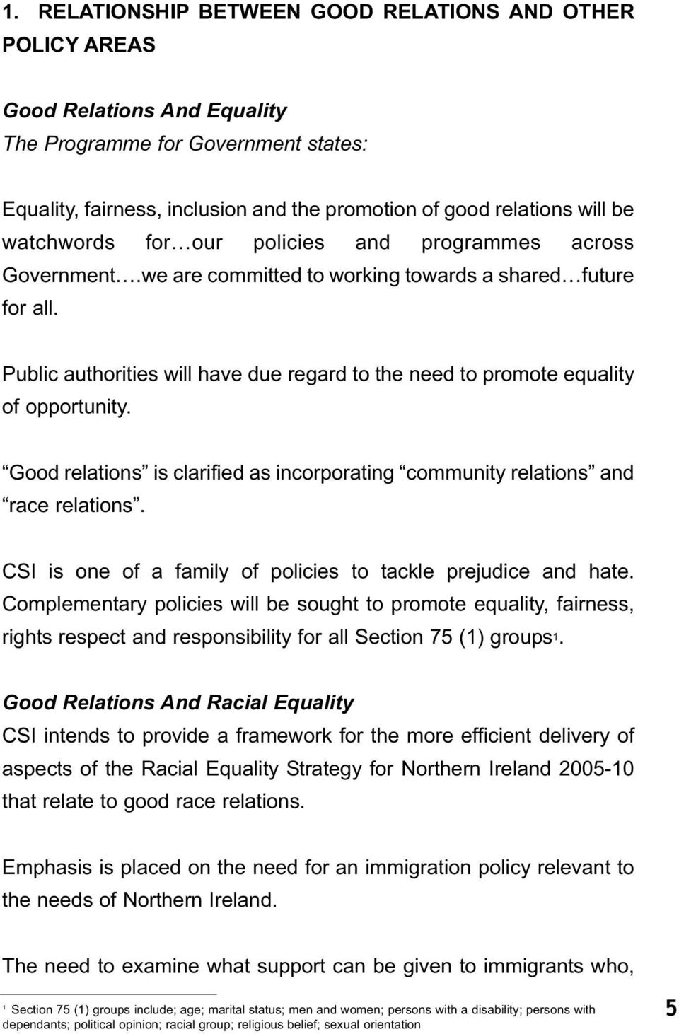 Public authorities will have due regard to the need to promote equality of opportunity. Good relations is clarified as incorporating community relations and race relations.