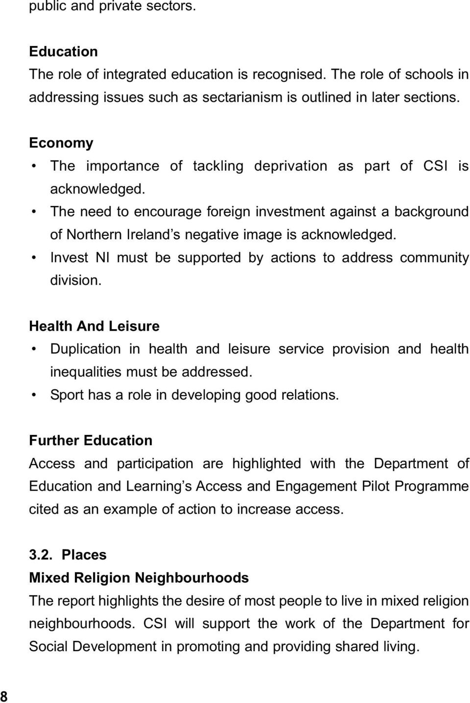 Invest NI must be supported by actions to address community division. Health And Leisure Duplication in health and leisure service provision and health inequalities must be addressed.