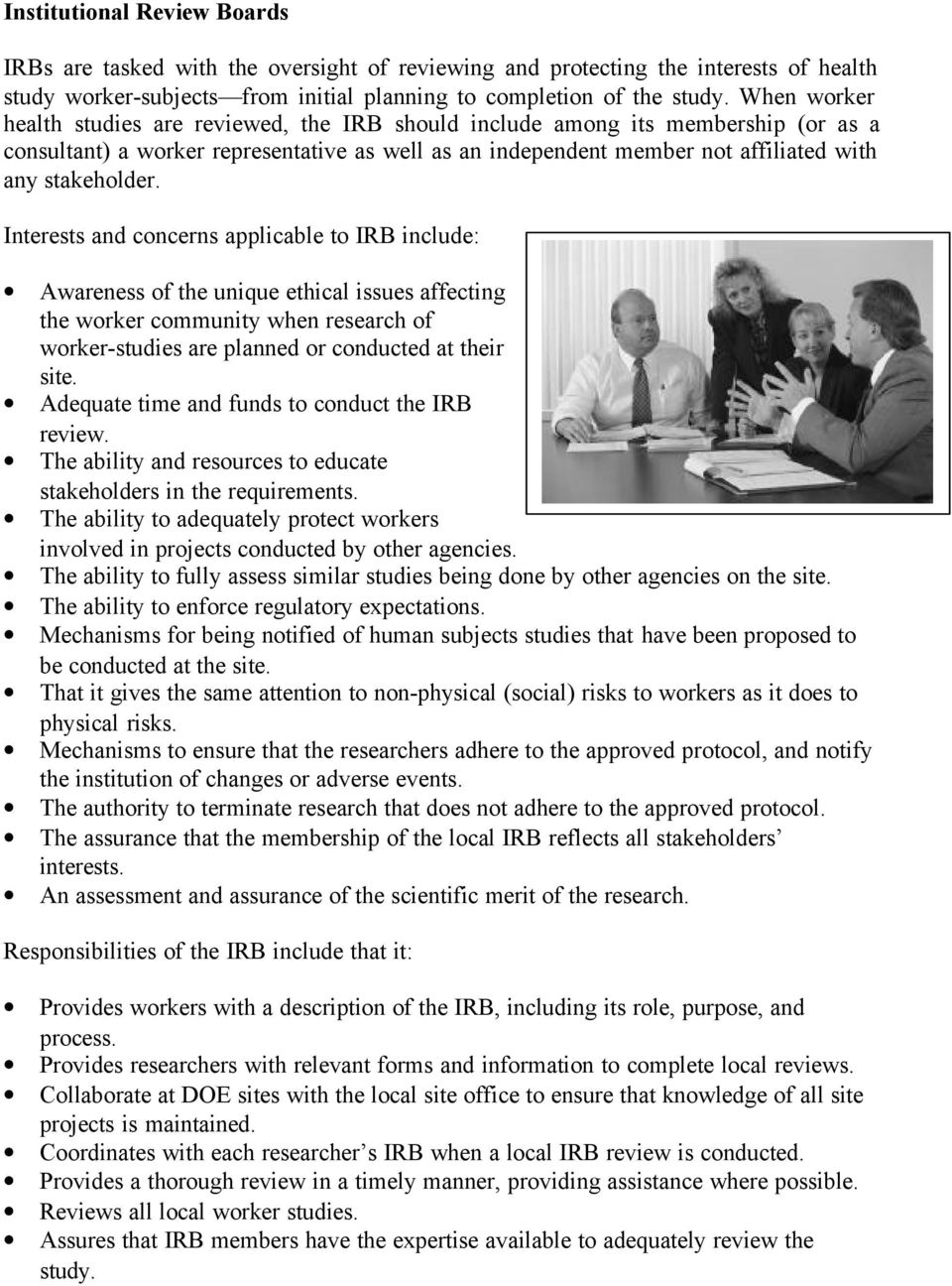 Interests and concerns applicable to IRB include: Awareness of the unique ethical issues affecting the worker community when research of worker-studies are planned or conducted at their site.