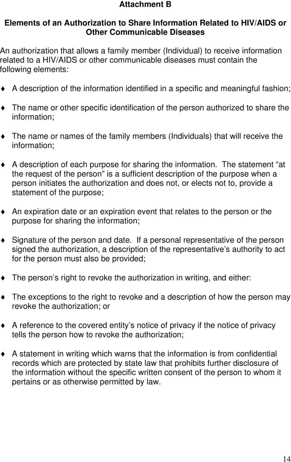 identification of the person authorized to share the information; The name or names of the family members (Individuals) that will receive the information; A description of each purpose for sharing