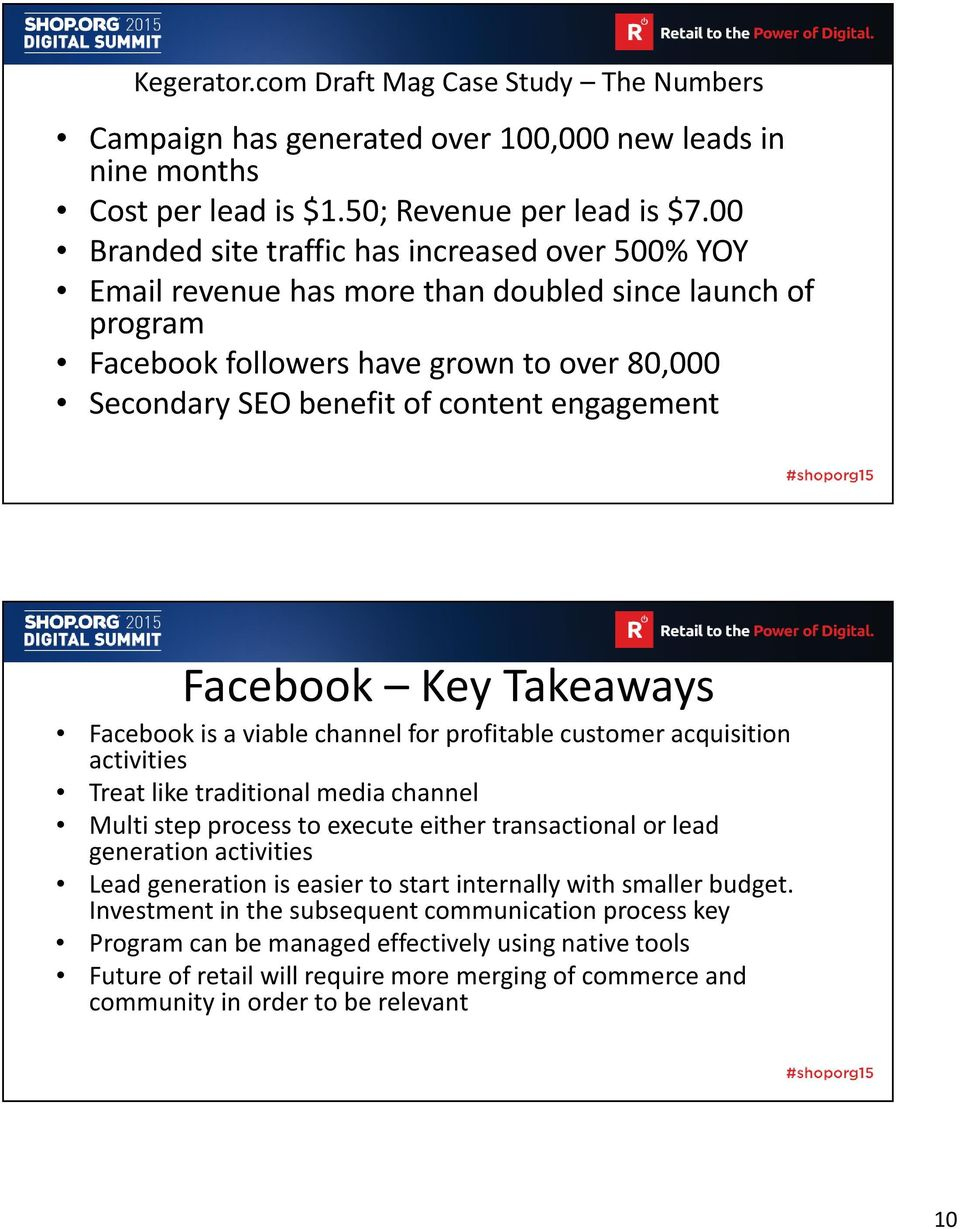 engagement Facebook Key Takeaways Facebook is a viable channel for profitable customer acquisition activities Treat like traditional media channel Multi step process to execute either transactional